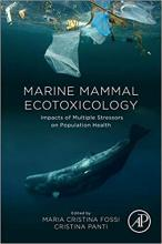 Marine mammal ecotoxicology : impacts of multiple stressors on population health